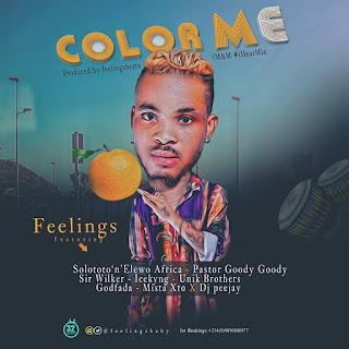 MUSIC: Feelings - Color Me Ft. Solototo n Elewo Africa, Pasto Goody Goody, Sir Wilker, Icekyng, Unik Brothers, Godfada, Mista Xto X DJ Peejay