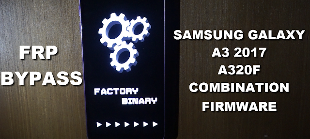 Samsung A3 2017 A320F Combination Firmware bypass Frp (google account protection)