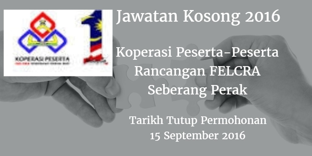 Jawatan Kosong Koperasi Peserta-Peserta Rancangan FELCRA Seberang Perak 15 September 2016