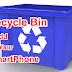 Android SmartPhone Me Recycle Bin Kaise Add Kare