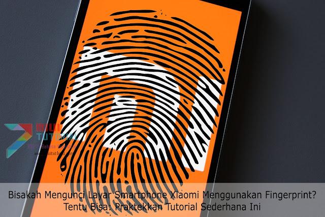 Bisakah Mengunci Layar Smartphone Xiaomi Menggunakan Fingerprint? Tentu Bisa: Praktekkan Tutorial Sederhana Ini