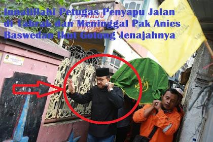 Innalillahi Petugas Penyapu Jalan di Tabrak dan Meninggal Pak Anies Baswedan Ikut Gotong Jenajahnya