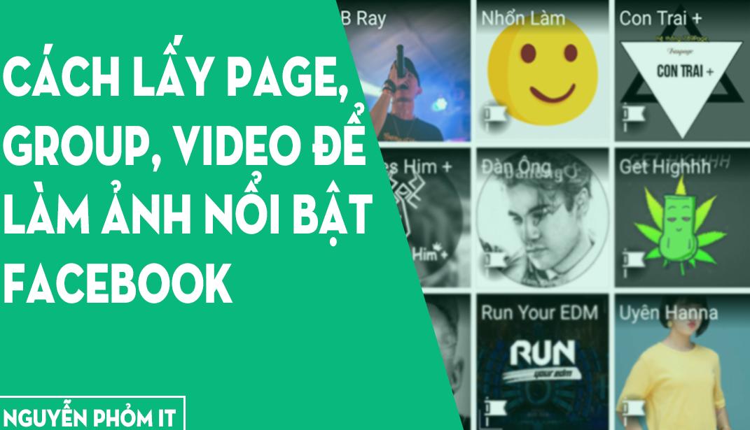 CÁCH LẤY PAGE, GROUP, VIDEO ĐỂ LÀM ẢNH NỔI BẬT FACEBOOK