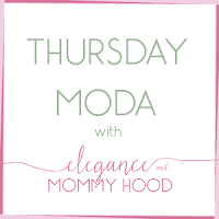 Thursday Moda with Elegance and Mommyhood
