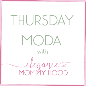 Thursday Moda with Elegance and Mommyhood
