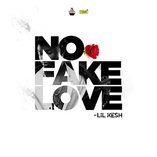 "[Music] Lil Kesh - ""No Fake Love"""