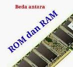 Perbedaan Antara ROM dan RAM di Hp android ?