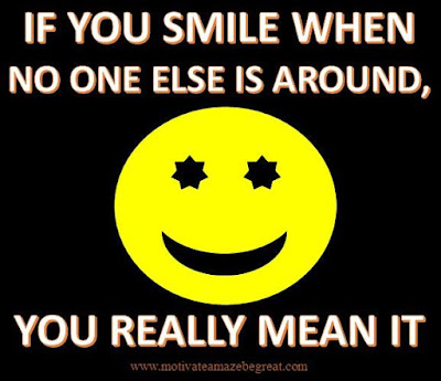 "Motivational Pictures Quotes, Facebook Page, MotivateAmazeBeGREAT, Inspirational Quotes, Motivation, Quotations, Inspiring Pictures, Success, Quotes About Life, Life Hack: ""If you smile when no one else is around. YOU REALLY MEAN IT."""