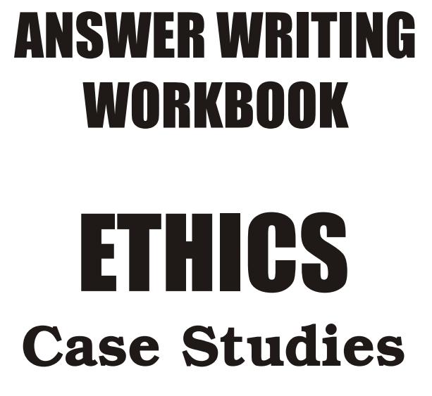 GS SCORE MAINS 2019 ANSWER WRITING WORKBOOK ETHICS Case