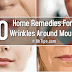 10 Home Remedies To Remove Deep Wrinkles Around Mouth