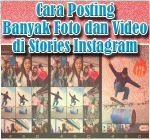 Begini Cara Posting Banyak Foto dan Video di Stories Instagram