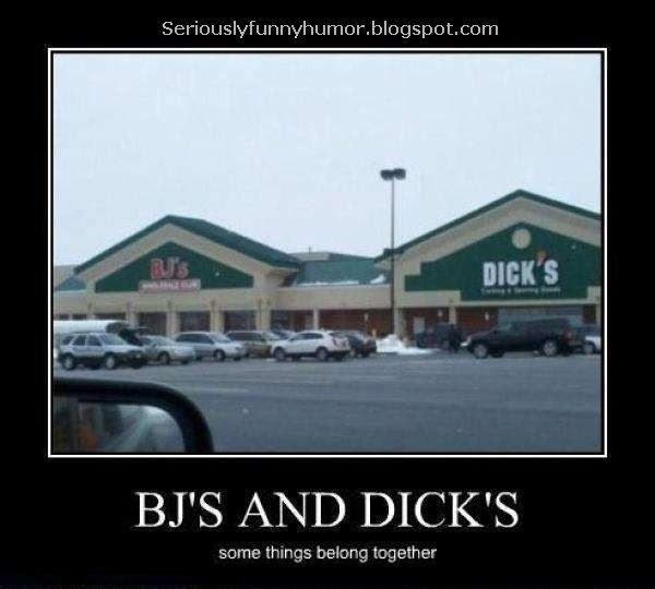 Bj's and Dicks - some things belong together! ;) mahahaha