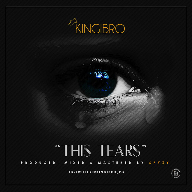 MUSIC: KINGIBRO- THIS TEARS