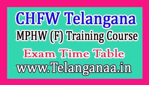 CHFW Telangana 1st Year MPHW (F) Training Course Exam Time Table 2017