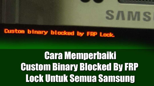 Cara Memperbaiki Custom Binary Blocked by FRP Lock Samsung