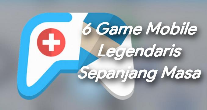 6 Game Mobile Legendaris Sepanjang Masa