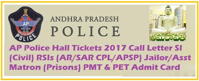 AP Police Hall Tickets 2017 Call Letter SI (Civil) RSIs (AR/SAR CPL/APSP) Jailor/Asst Matron (Prisons) PMT & PET Admit Card
