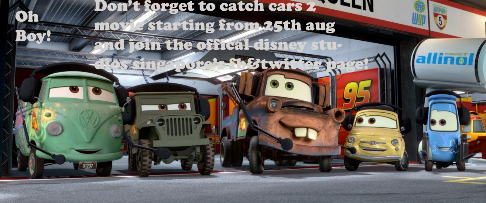 Mater Said: U0027Donu0027t Forget To Catch Cars 2 Movie Starting From 25th Aug And  Join The Offical Disney Studis SG FBu0026Twitter.u0027