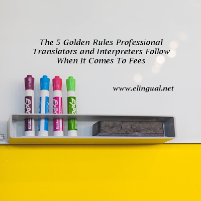 The 5 Golden Rules Professional Translators and Interpreters Follow When It Comes To Fees | www.elingual.net