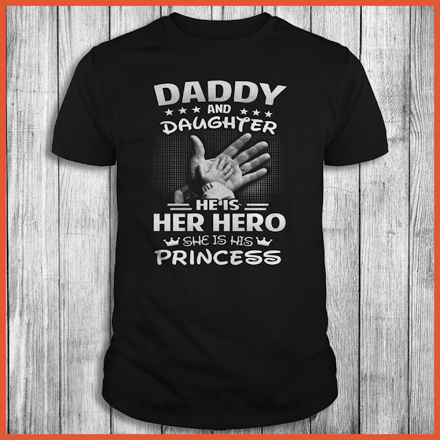 Daddy & Daughter He Is Her Hero She Is His Princess Shirt