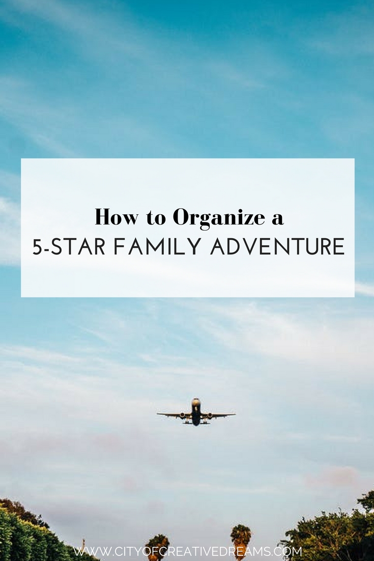 How to Organize a 5-Star Family Adventure - City of Creative Dreams