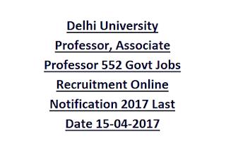 Delhi University Professor, Associate Professor 552 Govt Jobs Recruitment Online Notification 2017 Last Date 15-04-2017