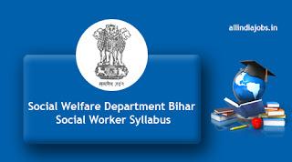 Social Welfare Department Bihar Social Worker Syllabus