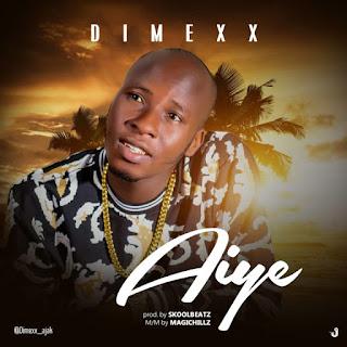 Music: Dimexx – Aiye (Prod. By Skoolbeatz)