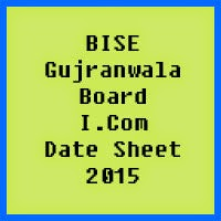Gujranwala Board I.Com Date Sheet 2017, Part 1 and Part 2