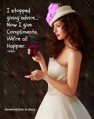 I've learned to stop giving advice and now I give compliments - especially to my children