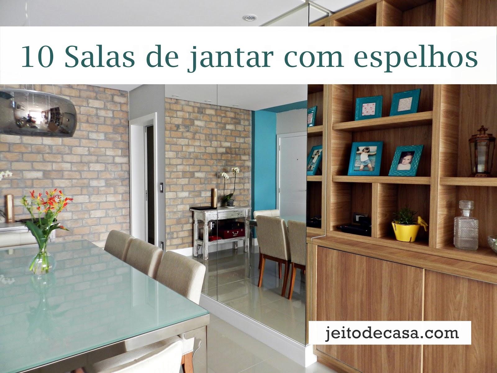Decoraç u00e3o 10 salas de jantar com espelhos! Jeito de Casa Blog de Decoraç u00e3o e Arquitetura -> Decoração De Sala De Jantar Simples