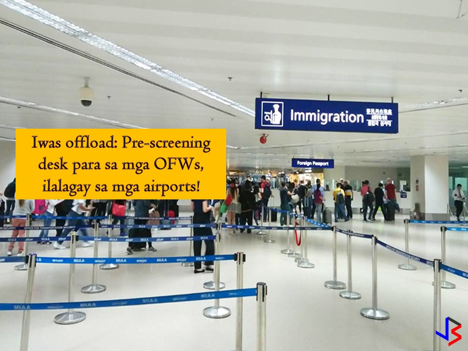 To avoid unjust offloading the Bureau of Immigration (BI) will open pre-screening counters in all international airport terminals in the country. According to BI, the opening of the pre-screening desk was a proposal from former Special Assistant to President Christopher Bong Go. It aims to avoid unjust offloading of OFWs traveling as a tourist as well as international bound passengers.