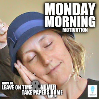The 20th installment in our series: How to Leave on Time and NEVER Take Papers Home Again ... Today, we're gonna look at why Monday mornings suck! Or do they?