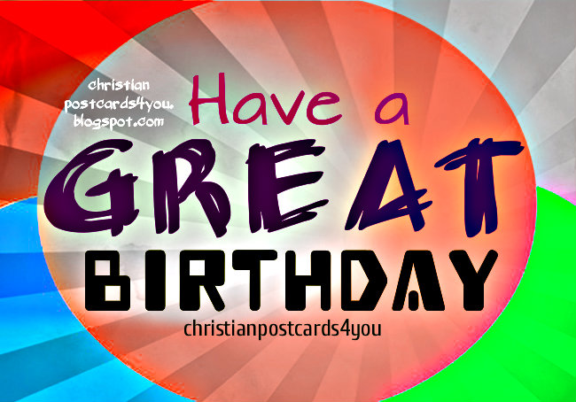 Christian Card Have a Great Birthday. Free christian messages for happy birthday, free images, quotes with nice card design for facebook. Bday wishes.