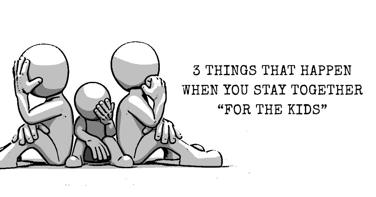 3 Things That Happen When You Stay Together 'For The Kids'