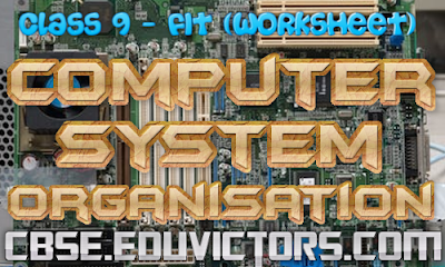 CBSE Class 9 - Foundation of Information Technology Chapter 02 - Computer System Organisation (Worksheet)(#cbsenotes)(#eduvictors)