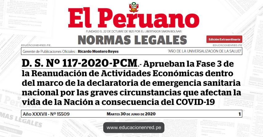 D. S. Nº 117-2020-PCM.- Decreto Supremo que aprueba la Fase 3 de la Reanudación de Actividades Económicas dentro del marco de la declaratoria de emergencia sanitaria nacional por las graves circunstancias que afectan la vida de la Nación a consecuencia del COVID-19