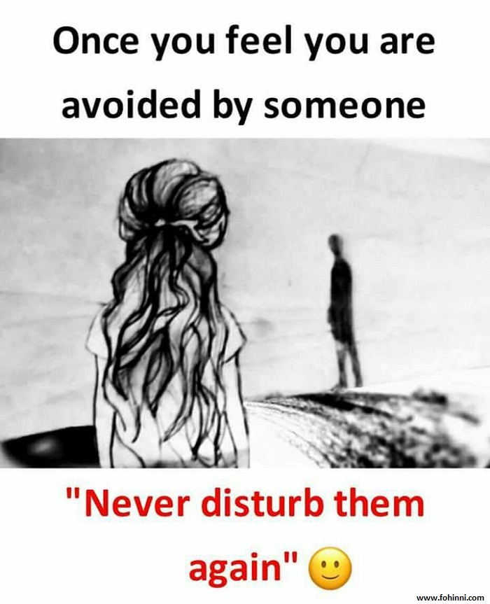Once You Feel Avoided By Someone Never Disturb Them Again