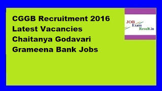 CGGB Recruitment 2016 Latest Vacancies Chaitanya Godavari Grameena Bank Jobs