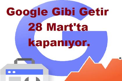 Google Gibi Getir 28 Mart'ta Kapanıyor, Hoşgeldin Yeni Search Console
