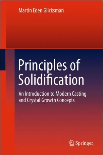 Principles of Solidification: An Introduction to Modern Casting and Crystal Growth Concepts 2011th Edition,Die Cast Engineering pdf,download Die Cast Engineering, casting books,Cast Engineering pdf,Cast Engineering books,Solidification pdf