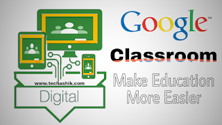 Technology of Google Classroom made Education System Fully Digital