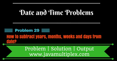 Java program that subtracts years, months, days and weeks in given date.