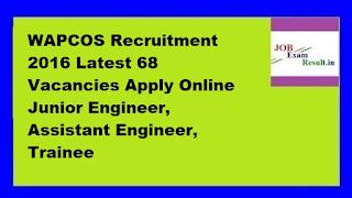 WAPCOS Recruitment 2016 Latest 68 Vacancies Apply Online Junior Engineer, Assistant Engineer, Trainee