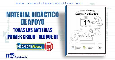 MATERIAL DIDÁCTICO DE APOYO PRIMER GRADO TODAS LAS MATERIAS - BLOQUE III