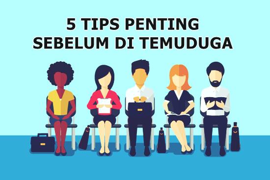 5 Tips Penting Sebelum di Temuduga