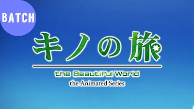 Kino no Tabi: The Beautiful World - The Animated Series Episode 1 - 12 Subtitle Indonesia Batch