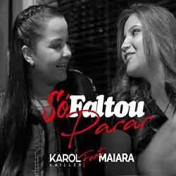 Baixar Música Só Faltou Parar - Karol Kailler Feat. Maiara Mp3