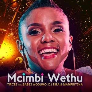 Tipcee – Mcimbi Wethu (feat. Babes Wodumo, DJ Tira & Mampintsha) 2019