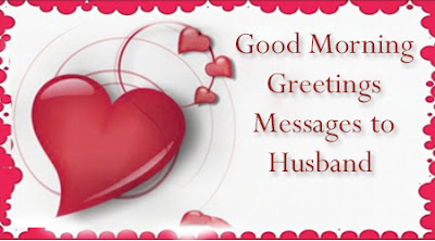 good morning greetings messages to husband